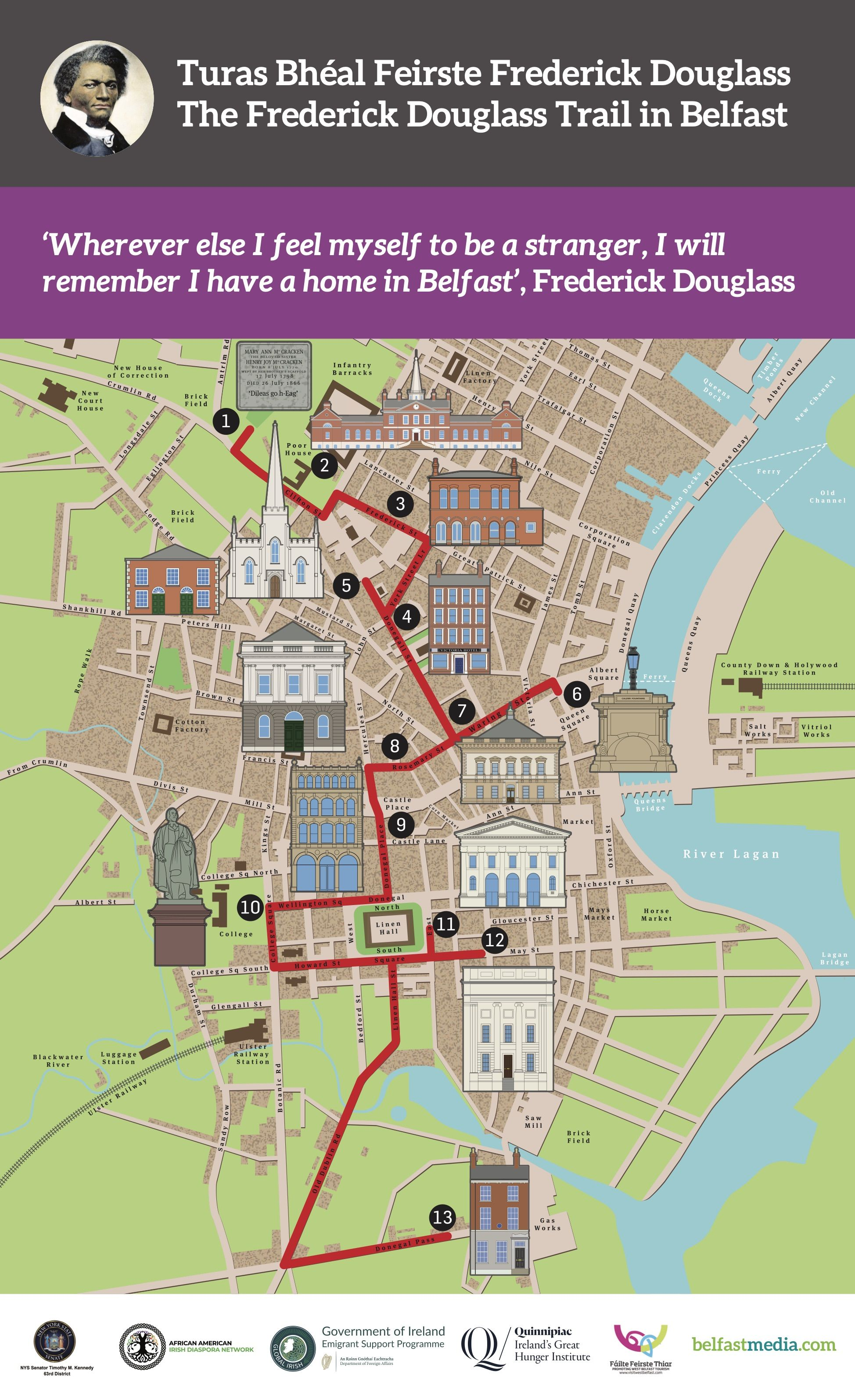 THE PAST REVISITED: The Frederick Douglass Belfast Walking Trail was created by Professor Christine Kinealy and supported by Fáilte Feirste Thiar,. Belfast Media Group sponsored publication of the map and copies are available from Áras Uí Chonghaile.